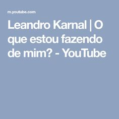 Leandro Karnal   O que estou fazendo de mim? - YouTube