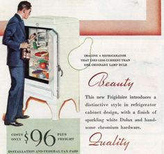 """Frigidaire 1933. This is one of the very few fridge ads I've seen featuring a man, but notice that he's not going to prepare a meal, he's just grabbing a few beers. That's better than yelling, """"Hey hon, get me a brew"""" but still..."""