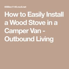 How to Easily Install a Wood Stove in a Camper Van - Outbound Living Converted Cargo Trailer, Cargo Trailers, Camper Van, Stove, Wood, Recreational Vehicles, Range, Woodwind Instrument, Travel Trailers