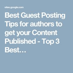 Best Guest Posting Tips for authors to get your Content Published - Top 3 Best…