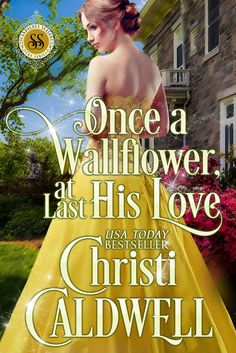 Christi Caldwell - Once a Wallflower, at Last His Love