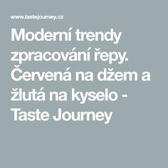 Moderní trendy zpracování řepy. Červená na džem a žlutá na kyselo - Taste Journey