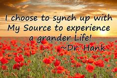 I choose to sync up with my source to experience a grander life! Inspirational quote by Dr. Hank #spirituality #source #goodlife #qotd #quotes #instagood #happy #joy #happiness #love #positive #positivevibes #faith #god