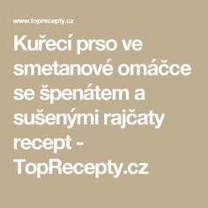 Kuřecí prso ve smetanové omáčce se špenátem a sušenými rajčaty recept - TopRecepty.cz