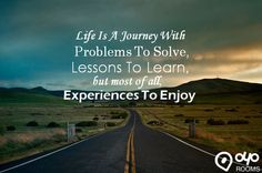 #Life is a #journey with #problems to solve, #lessons to learn, but most of all, #experiences to #enjoy