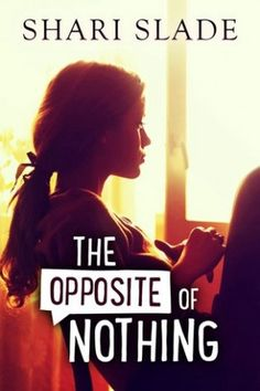 Book Blast & Giveaway! The Opposite of Nothing by Shari Slade