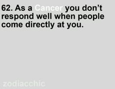 Cancer zodiac. Yep don't like aggression or confrontation
