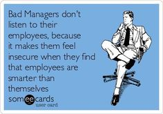 Bad Managers don't listen to their employees, because it makes them feel insecure when they find that employees are smarter than themselves # work Humor Workplace Chef Humor, Boss Humor, Nurse Humor, Life Quotes Love, Woman Quotes, Bad Managers, Work Jokes, Work Funnies, Office Humor