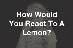 How To Decide If You're An Introvert Or Extrovert With A Lemon