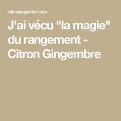 """J'ai vécu """"la magie"""" du rangement - Citron Gingembre"""