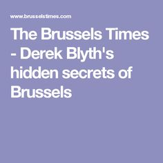The Brussels Times - Derek Blyth's hidden secrets of Brussels