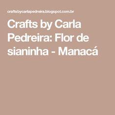 Crafts by Carla Pedreira: Flor de sianinha - Manacá