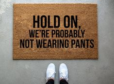 Hold on We're Probably Not Wearing Pants doormat, home decor, custom doormat, welcome mat, front doo Warm Home Decor, Home Decor Kitchen, Cheap Home Decor, Diy Home Decor, Front Door Mats, Front Door Decor, Cute Door Mats, Front Doors, College House