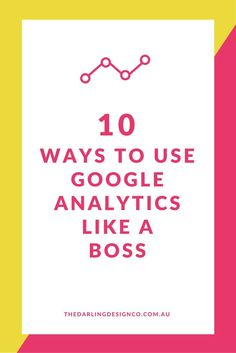 The Darling Design Co   10 Ways To Use Google Analytics Like A Boss!   www.thedarlingdes...