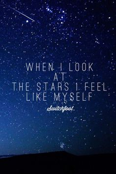 """""""When I look at the stars/ I feel like myself"""" Stars by Switchfoot Words Quotes, Me Quotes, Motivational Quotes, Inspirational Quotes, Sayings, Switchfoot Lyrics, Music Lyrics, Space Quotes, This Is A Book"""