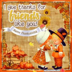 Send this sweet ecard to your friends this Thanksgiving to let them know you are thankful for them. Free online I Give Thanks For Friends Like You ecards on Thanksgiving Happy Thanksgiving Friends, Thanksgiving Messages, Thanksgiving Pictures, Thanksgiving Prayer, Thanksgiving Blessings, Thanksgiving Greetings, Vintage Thanksgiving, Thanksgiving Decorations, Thanksgiving Quotes Friendship