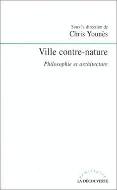 Amazon.fr - Ville contre-nature. Philosophie et architecture - Chris Younès - Livres