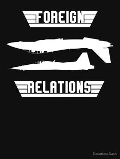 """""""Foreign Relations"""" T-shirt by DauntlessDash Fly Quotes, Movie Quotes, Jet Fighter Pilot, Fighter Jets, Tomcat F14, Ikeda Quotes, Top Gun Movie, Warrior Quotes, Old Tv"""