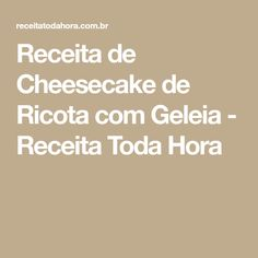 Receita de Cheesecake de Ricota com Geleia - Receita Toda Hora