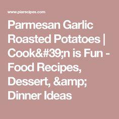 Parmesan Garlic Roasted Potatoes | Cook'n is Fun - Food Recipes, Dessert, & Dinner Ideas