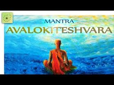 Mantra DISUELVE TODO SUFRIMIENTO: AVALOKITESHVARA - 1 hora - YouTube