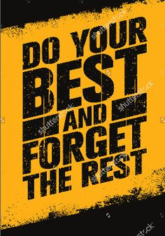 Do your best and forget the rest. inspiring sport and fitness creative motivation quote. Funny Attitude Quotes, Badass Quotes, True Quotes, Words Quotes, Rest Quotes, Motivational Quotes Wallpaper, Inspirational Quotes Pictures, Wallpaper Quotes, The Words