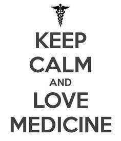 Keep calm and love Medicine
