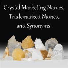 Crystal Guidance Article: Old Rocks, New Names Reference Guide - Marketing, Trademarked, and Synonym Names
