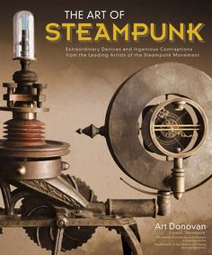 Cover image for The Art of Steampunk, featuring a Victorian-looking device.