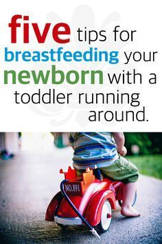 5 Tips for Breastfeeding Your Newborn with a Toddler Running Around