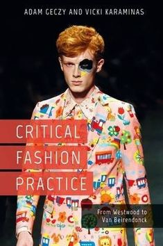 Critical fashion practice :  from Westwood to van Beirendonck /  Adam Geczy and Vicki Karaminas.
