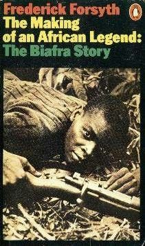 The Making of an African Legend: The Biafra Story By Frederick Forsyth Nigerian Civil War, Frederick Forsyth, Legend Stories, Adventure Novels, Thriller, Literature, African, History, Armies