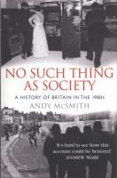No such thing as society : [a history of Britain in the 1980s]