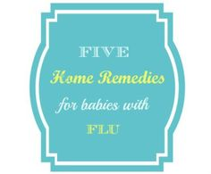 5 Home Remedies for #Babies with #Flu and Colds | Home Life Abroad @HomeLifeAbroad.com #homeremediesforflu #homeremedies