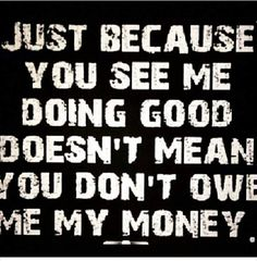Bitch betta have my money Money Meme, Money Quotes, My Money, Loan Money, Sassy Quotes, True Quotes, Qoutes, Love You Messages, Stress Quotes