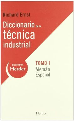 Diccionario de la técnica industrial = Wörterbuch der industriellen Technik / Richard Ernst