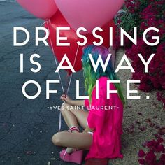 Dressing is a way of life - yves saint Laurent fashion quote Quotes To Live By, Me Quotes, Style Quotes, Beauty Quotes, Quotable Quotes, Funny Quotes, Yves Saint Laurent, Looks Style, My Style