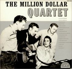 That was yesterday: Million Dollar Quartet - Elvis Presley, Johnny Cas...