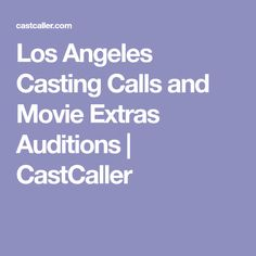 Los Angeles Casting Calls and Movie Extras Auditions   CastCaller