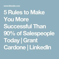 5 Rules to Make You More Successful Than of Salespeople Today Sales Jobs, Grant Cardone, Real Estate Tips, Time Management, Life Hacks, Success, Make It Yourself, How To Make, Ann