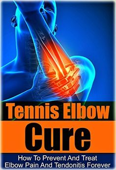 Tennis Elbow Cure: How to Prevent and Treat Elbow Pain and Tendonitis Forever (Tennis Elbow Cure, Sports Injury, Knee Pain, Back Pain, Shoulder Pain, Wrist ... Pain Relief, Weight training, Book 1) by Max Logan, http://www.amazon.com/dp/B00U38849S/ref=cm_sw_r_pi_dp_HODbvb1EA2FTW