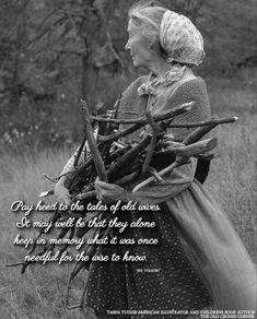"""""""Pay heed to the tales of old wives. It may well be that they alone keep in memory what was once needful for the wise to know."""" - J.R.R. Tolkien (Photo image of Tasha Tudor.)"""