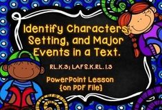 Characters, Setting, and Major Events School Resources, Teacher Resources, Classroom Resources, Classroom Ideas, Kindergarten Anchor Charts, Kindergarten Reading, Character And Setting, Character Ideas, Powerpoint Lesson