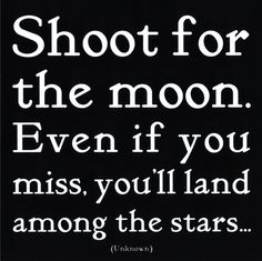 ... , moon, quote, stars, shoot for the moon, land among the stars