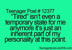 Why are these called teenager posts? Just you wait till you get older. Then this shit is really true!