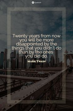 Twenty years from now you will be more disappointed by the things that you didn't do than by the ones you did do. Mark Twain #DoItToday #DoItNowQuotes #ItsNowOrNeverQuotes #MarkTwainQuotes #Quoteish Adventures Of Tom Sawyer, Adventures Of Huckleberry Finn, Frank Ocean Quotes, Mark Twain Quotes, It's Now Or Never, Actions Speak Louder, Everyday Quotes, Cheer You Up, New Quotes