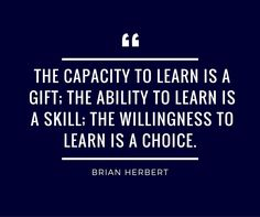 """""""The capacity to learn is a gift; The ability to learn is a skill; The willingness to learn is a choice"""".  #CertificationCamps #learning #ittraining"""
