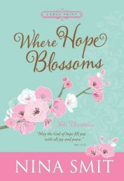 WHERE HOPE BLOSSOMS LARGE PRINT.WHERE HOPE BLOSSOMS is a large-print compilation of 366 daily devotions by popular author Nina Smit. She highlights themes such as: Life is a journey; generosity and gratitude; the secret of happiness; discipleship; reconciliation and forgiveness; and dealing with stress.  Available from CUM Books.