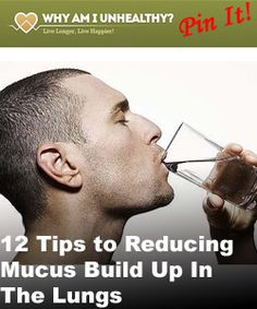 12 Tips to Reducing Mucus Build-Up in the Lungs... Including= Don't Smoke, Stop the Dairy, Get House Plants, ect....