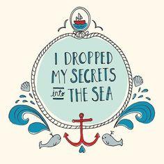 The Sea is full of my secrets.